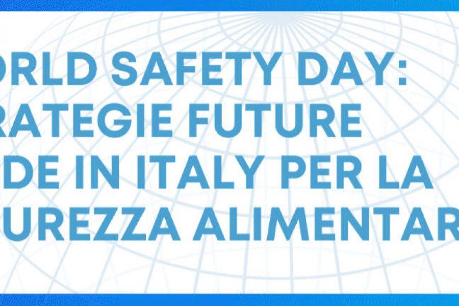World Safety Day – Riguarda il webinar del 7 giugno sulle strategie future made in Italy per la sicurezza alimentare